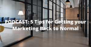 "Black Office Doors with the text ""Podcast: 5 Tips for Getting your Marketing Back to Normal"""