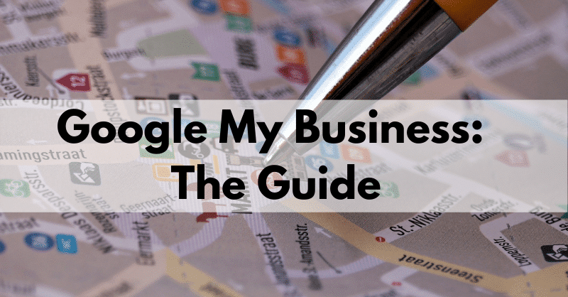 Google My Business: The Guide